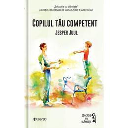 Copilul tau competent - Jesper Juul, editura Univers