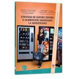 Strategii de suport pentru o alimentatie sanatoasa la adolescenti - Marijn Stok, editura Asociatia De Stiinte Cognitive Din Romania