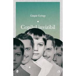 Copilul invizibil - Gaspar Gyorgy, editura Curtea Veche