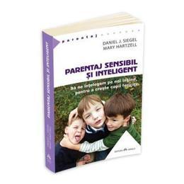 Parentaj sensibil si inteligent - Daniel J. Siegel, Mary Hartzell, editura Herald