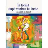 In forma dupa venirea lui bebe - Chantale Dumoulin, editura Minerva