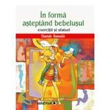 In Forma Asteptand Bebelusul - Chantale Dumoulin, editura Minerva