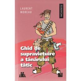 Ghid de supravietuire a tanarului tatic - Laurent Moreau, editura Niculescu