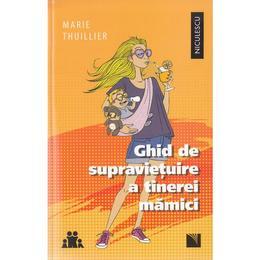 Ghid de supravietuire a tinerei mamici - Marie Thuillier, editura Niculescu