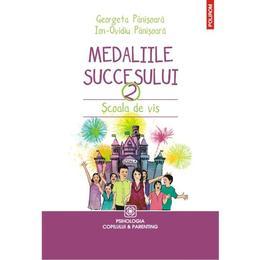 Medaliile succesului 2: Scoala de vis - Georgeta Panisoara, Ion-Ovidiu Panisoara, editura Polirom