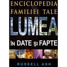Lumea in date si fapte - Russell Ash, editura Prut