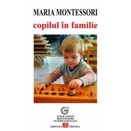 Copilul in familie - Maria Montessori, editura Vremea