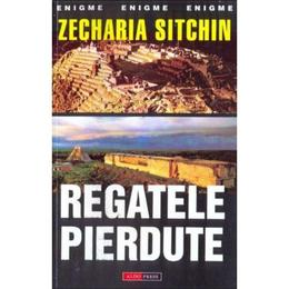Regatele pierdute - Zecharia Sitchin, editura Aldo Press