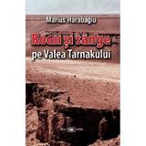 Rodii si sange pe Valea Tarnakului - Marius Harabagiu, editura Militara