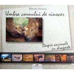 Umbra cornului de rinocer Despre animale cu dragoste, editura Cd Press