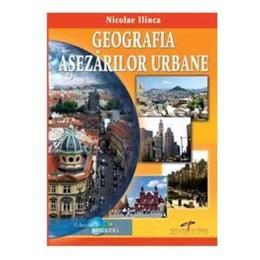 Geografia asezarilor urbane - Nicolae Ilinca, editura Cd Press