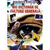 Mic dictionar de cultura generala - Beatrice Kiseleff, editura Elis