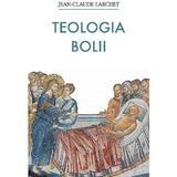 Teologia bolii - Jean-Claude Larchet, editura Sophia
