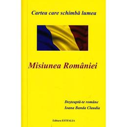 Misiunea Romaniei - Ioana Banda Claudia, editura Fundatia Academica V. Voiculescu