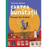 Cartea bunatatii. Povesti din Ardeal - Cristina Andone, editura Univers