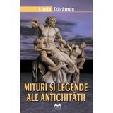 Mituri si legende ale antichitatii - Lucia Daramus, editura Ideea Europeana