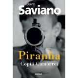 Piranha: Copiii Camorrei - Roberto Saviano, editura Grupul Editorial Art