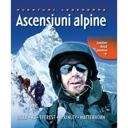 Ascensiuni alpine - Aventuri legendare, editura Litera