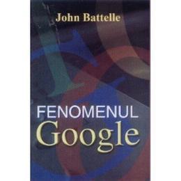 Fenomenul Google - John Battelle, editura Orizonturi