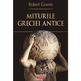 Miturile Greciei antice - Robert Graves, editura Polirom