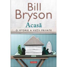 Acasa. O istorie a vietii private - Bill Bryson, editura Polirom