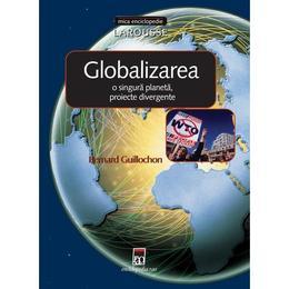 Globalizarea: o singura planeta, proiecte divergente - Bernard Guillochon, editura Rao