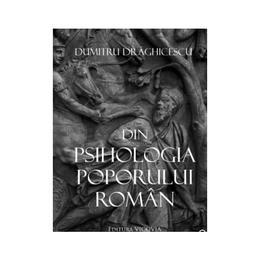 Din psihologia poporului roman - Dumitru Draghicescu, editura Vicovia