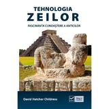 Tehnologia zeilor. Fascinanta cunoastere a anticilor - David Hatcher Childress, editura Vidia