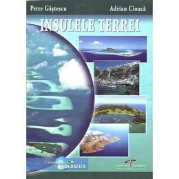 Insulele Terrei - Petre Gastescu, Adrian Cioaca, editura Cd Press