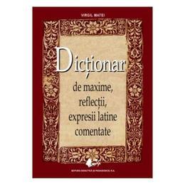 Dictionar de maxime, reflectii, expresii latine comentate Ed.2013 - Virgil Matei, editura Didactica Si Pedagogica