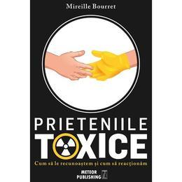 Prieteniile toxice - Mireille Bourret, editura Meteor Press