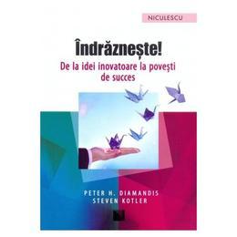 Indrazneste! - Peter H. Diamandis, Steven Kotler, editura Niculescu