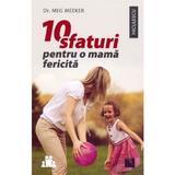 10 sfaturi pentru o mama fericita - Meg Meeker, editura Niculescu