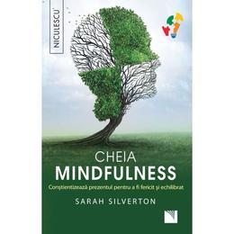 Cheia mindfulness - Sarah Silverton, editura Niculescu
