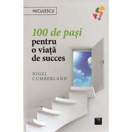 100 de pasi pentru o viata de succes - Nigel Cumberland, editura Niculescu