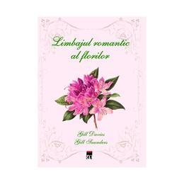 Limbajul romantic al florilor - Gill Davies, Gill Saunders, editura Rao