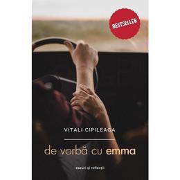 De vorba cu Emma ed.3 - Vitali Cipileaga, editura Bestseller