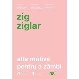 Alte motive pentru a zimbi - Zig Ziglar, editura Curtea Veche