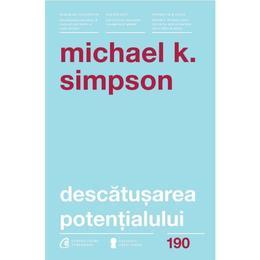 Descatusarea potentialului - Michael K. Simpson, editura Curtea Veche