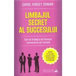 Limbajul secret al succesului - Carol Kinsey Goman, editura Litera