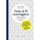 Cum sa fii convingator - John Neffinger, Matthew Kohut, editura Litera