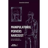 Manipulatorul pervers narcisist - Genevieve Schmit, editura Meteor Press