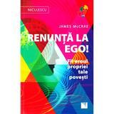 Renunta la ego! - James McCrae, editura Niculescu