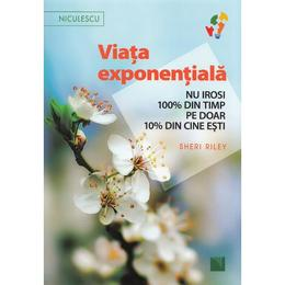 Viata exponentiala - Sheri Riley, editura Niculescu