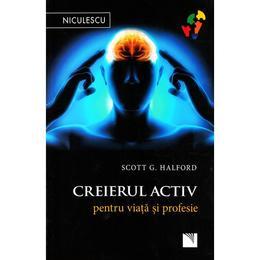 Creierul activ pentru viata si profesie - Scott G. Halford, editura Niculescu