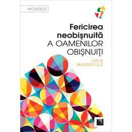 Fericirea neobisnuita a oamenilor obisnuiti - Lucie Mandeville, editura Niculescu