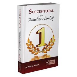 Succes total prin atitudine si limbaj - Dr. Paul M. Lisnek, editura Vidia