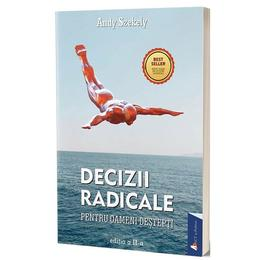 Decizii radicale - Andy Szekely, editura Act Si Politon