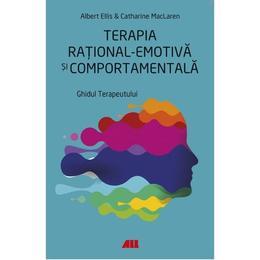 Terapia rational-emotiva si comportamentala - Albert Ellis, Catharine MacLaren, editura All