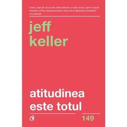 Atitudinea este totul - Jeff Keller, editura Curtea Veche